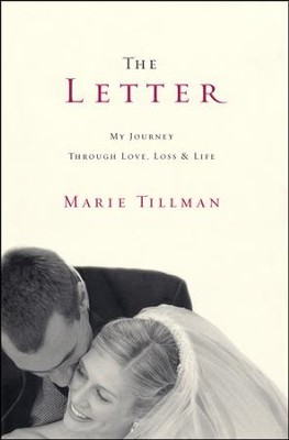 The Letter: My Journey Through, Love, Loss, and Life  -     By: Marie Tillman