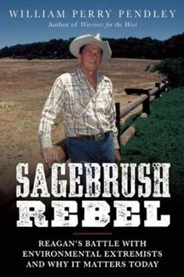 Sagebrush Rebel: Reagan's Battle with Environmental Extremists and Why it Matters Today  -     By: William Perry Pendley