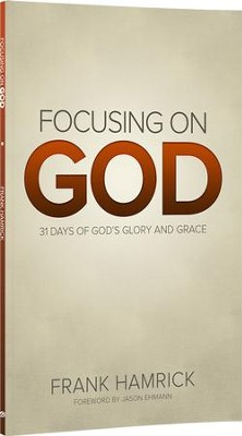 Focusing on God: 31 Days of God's Glory and Grace   -     By: Frank Hamrick
