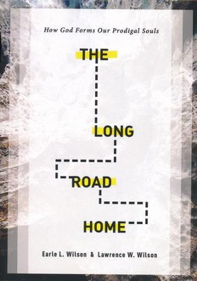 The Long Road Home: How God Forms Our Prodigal Souls  -     By: Earle L. Wilson, Lawrence W. Wilson