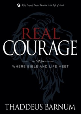 Real Courage: Where Bible and Life Meet  -     By: Thaddeus Barnum