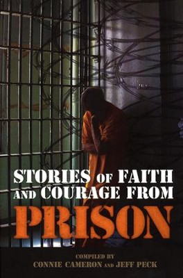 Stories of Faith and Courage from Prison   -     By: Jeffrey Peck, Connie Cameron