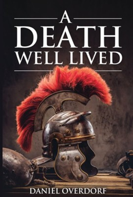A Death Well Lived  -     By: Daniel Overdorf