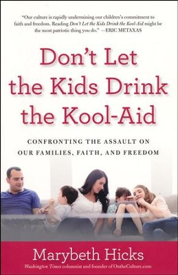 Don't Let the Kids Drink the Kool-Aid: Confronting the Assault on Our Families, Faith, and Freedom  -     By: Marybeth Hicks
