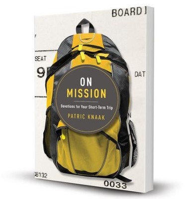 On Mission: Devotions for Your Short-Term Trip  -     By: Patric Knaak