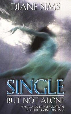 Single, But Not Alone: A Woman In Preparation For Her Divine Destiny  -     By: Diane Sims
