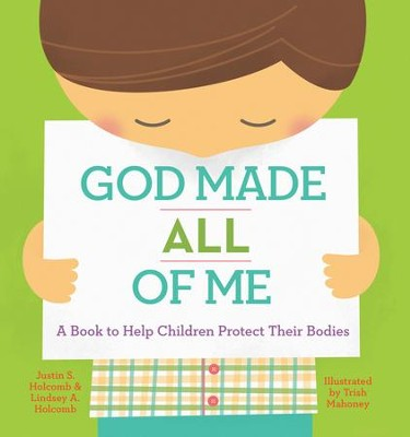 God Made All of Me: A Read-Aloud Story to Help Children Protect Their Bodies   -     By: Justin Holcomb, Lindsey Holcomb