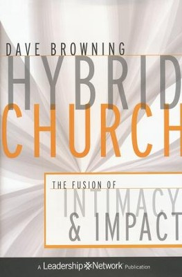 Hybrid Church: The Fusion of Intimacy and Impact   -     By: Dave Browning