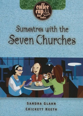Sumatra with the Seven Churches: Coffee Cup Bible Studies  -     By: Sandra Glahn, Crickett Keeth