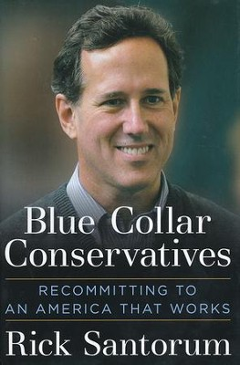 Blue Collar Conservatives: Recommitting to an America  That Works  -     By: Rick Santorum