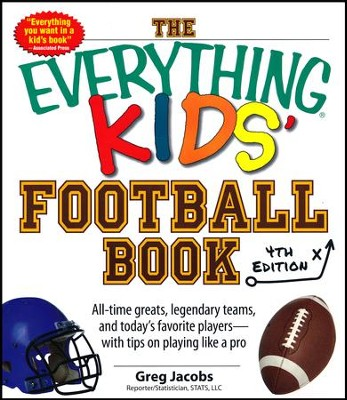 The Everything Kids' Football Book: All-Time Greats, Legendary Teams, and Today's Favorite Players  -     By: Greg Jacobs, Joe Gergen