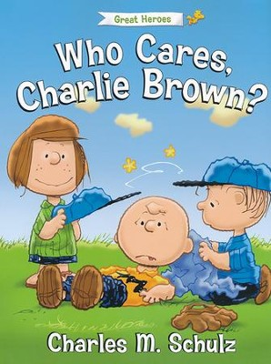 Who Cares, Charlie Brown?  -     By: Tom Brannon, Charles M. Schulz