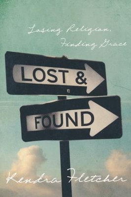 Lost and Found: Losing Religion, Finding Grace  -     By: Kendra Fletcher