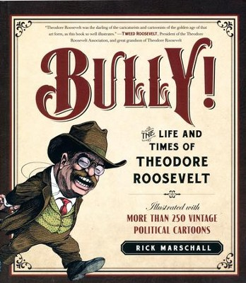 Bully!: The Life and Times of Theodore Roosevelt  -     By: Rick Marschall