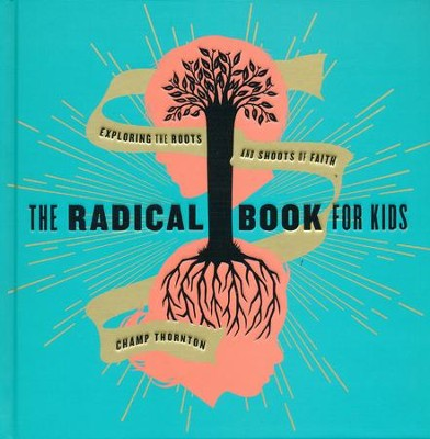 The radical book for kids exploring the roots and shoots of faith the radical book for kids exploring the roots and shoots of faith by fandeluxe Choice Image