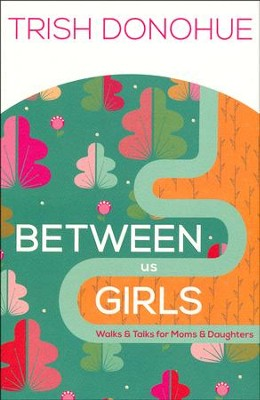 Between Us Girls: Gospel Chats for Moms and Daughters   -     By: Tricia Donahue