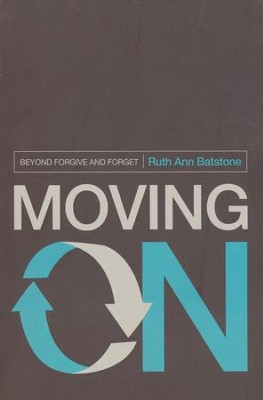 Moving On: Beyond Forgive and Forget  -     By: Ruth Ann Batstone