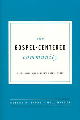 The Gospel Centered Community: Study Guide with Leader's Notes  -     By: Robert H. Thune, Will Walker
