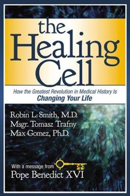 The Healing Cell: How the Greatest Revolution in  Medical History is Changing Your Life  -     By: Dr. Max Gomez, Robin Smith, Msgr. Tomasz Trafny