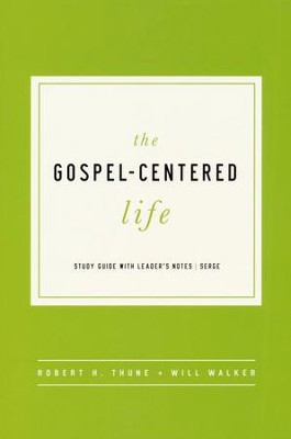 The Gospel Centered Life: Study Guide with Leader's Notes  -     By: Robert H. Thune, Will Walker
