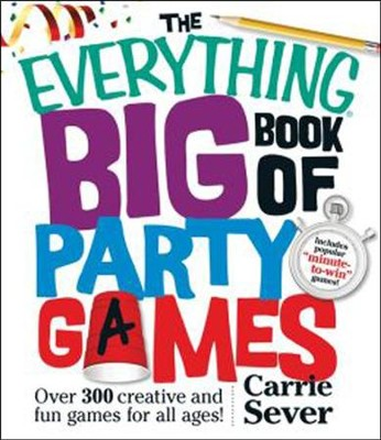 The Everything Big Book of Party Games: Over 300 Creative and Fun Games for All Ages!  -     By: Carrie Sever