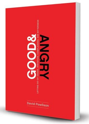 Good and Angry: Letting Go of Anger, Irritation, Complaining, and Bitterness  -     By: David Powlison