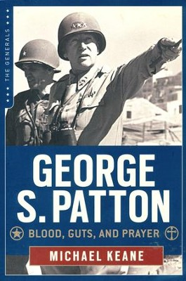 George S. Patton: Blood, Guts, and Prayer  -     By: Rafael Sabatini