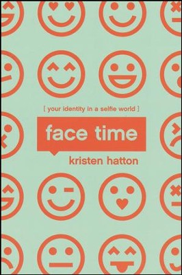 Face Time: Your Identity in a Selfie World  -     By: Kristen Hatton