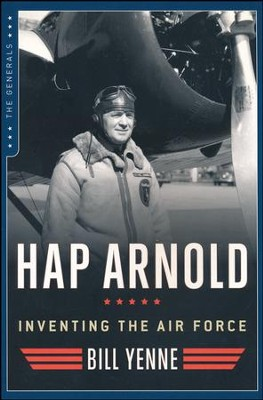 Hap Arnold: Inventing the Air Force  -     By: Bill Yenne