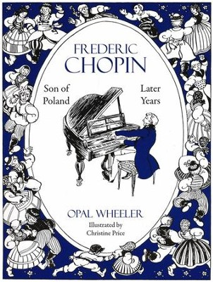 Frederic Chopin, Son of Poland, Later Years  -     By: Opal Wheeler