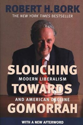 Slouching Towards Gomorrah: Modern Liberalism and American Decline  -     By: Robert H. Bork