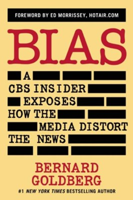 Bias: A CBS Insider Exposes How the Media Distort the News / Revised  -     By: Bernard Goldberg, Ed Morrissey