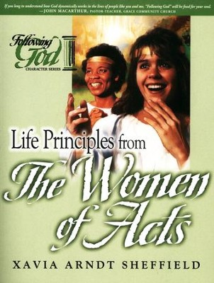 Life Principles from the Women of Acts: Following God Bible Study Series  -     By: Xavia Sheffield