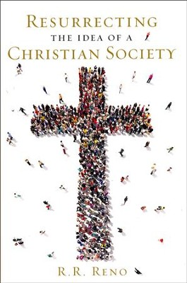 Resurrecting the Idea of a Christian Society  -     By: R.R. Reno