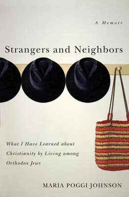 Strangers and Neighbors: What I Have Learned About Christianity by Living Among Orthodox Jews - eBook  -     By: Maria Poggi Johnson