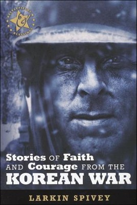 Stories of Faith & Courage from the Korean War  -     By: Larkin Spivey