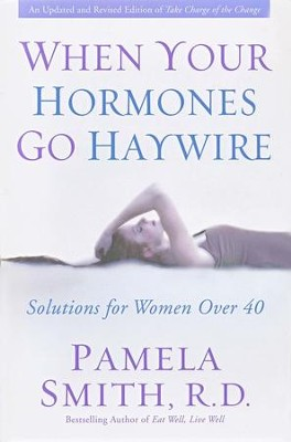 When Your Hormones Go Haywire: An Over 40 Women's Guide to Hormonal Balance and Lifelong Well-Being  -     By: Pamela M. Smith