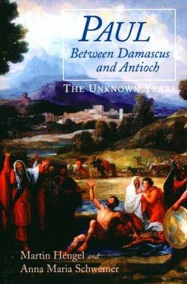 Paul Between Damascus and Antioch: The Unknown Years   -     By: Martin Hengel, Ann Maria Schwemer