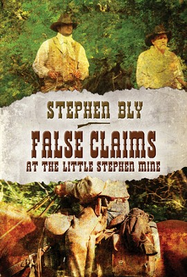 #2: False Claims at Little Stephen Mine  -     By: Stephen Bly