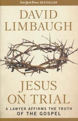 Jesus on Trial: A Lawyer Affirms the Truth of the Gospel  -     By: David Limbaugh
