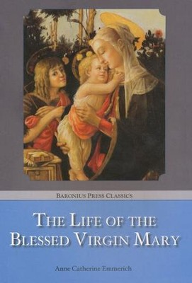 The Life Of The Blessed Virgin Mary    -     By: Anne Catherine Emmerich