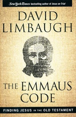 The Emmaus Code: Finding Jesus in the Old Testament  -     By: David Limbaugh
