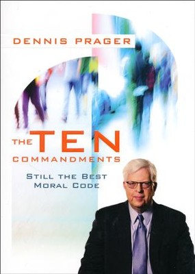 The Ten Commandments: Still the Best Moral Code  -     By: Dennis Prager