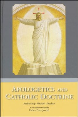 Apologetics and Catholic Doctrine - revised  -     Edited By: Father Peter Joseph     By: Archbishop Michael Sheehan