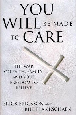 You Will Be Made to Care: The War on Faith, Family, and Your Freedom to Believe - Slightly Imperfect  -     By: Erick Erickson, Bill Blankschaen