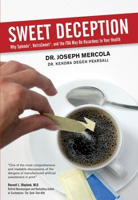 Sweet Deception: Why Splenda, NutraSweet, and the FDA May Be Hazardous to Your Health - eBook  -     By: Dr. Joseph Mercola