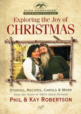 The Duck Commander Faith and Family Field Guide: Exploring the Joys of Christmas  -     By: Phil Robertson, Kay Robertson