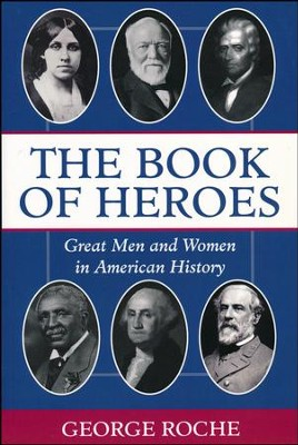 The Book of Heroes: Great Men and Women in American History  -     By: George Roche