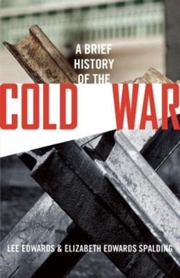 A Brief History of the Cold War  -     By: Lee Edwards, Elizabeth Edwards Spalding