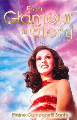 From Glamour to Glory  -     By: Elaine Campanelli Santo